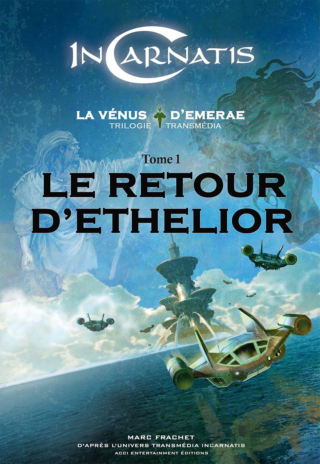 INCARNATIS, LA VENUS D'EMERAE, LE RETOUR D'ETHELIOR, VOL. 1