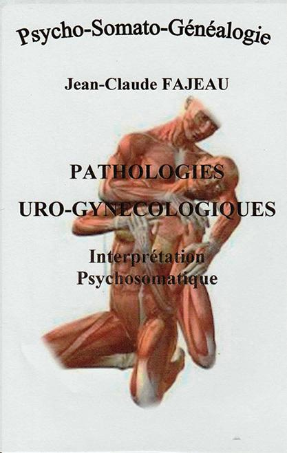 PATHOLOGIES URO-GYNECOLOGIQUES : INTERPRETATION PSYCHOSOMATIQUE