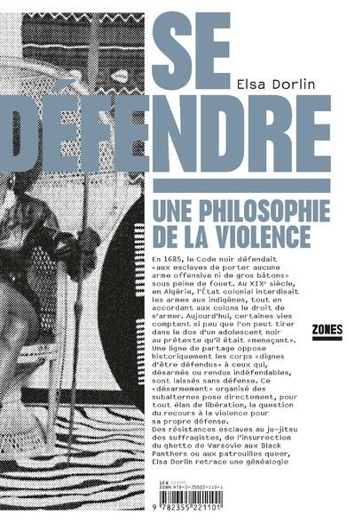 SE DEFENDRE - UNE PHILOSOPHIE DE LA VIOLENCE