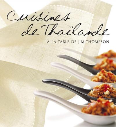 CUISINES DE THAILANDE-A LA TABLE DE JIM THOMPSON