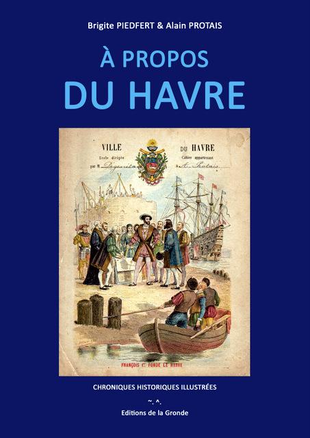 A PROPOS DU HAVRE - CHRONIQUES HISTORIQUES ILLUSTREES