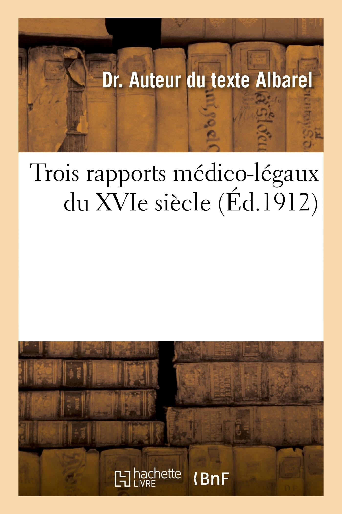 TROIS RAPPORTS MEDICO-LEGAUX DU XVIE SIECLE