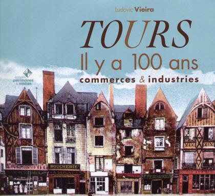 TOURS IL Y A 100 ANS (COMMERCES ET INDUSTRIES)