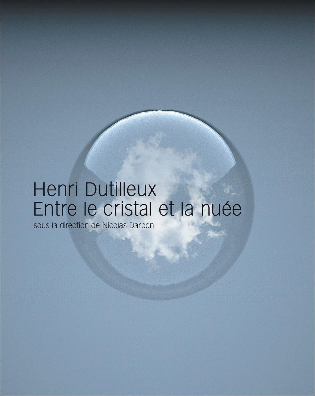 HENRI DUTILLEUX, ENTRE LE CRISTAL ET LA NUEE