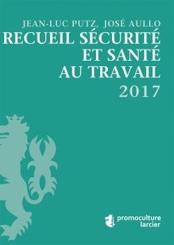 RECUEIL SECURITE ET SANTE AU TRAVAIL : 2017