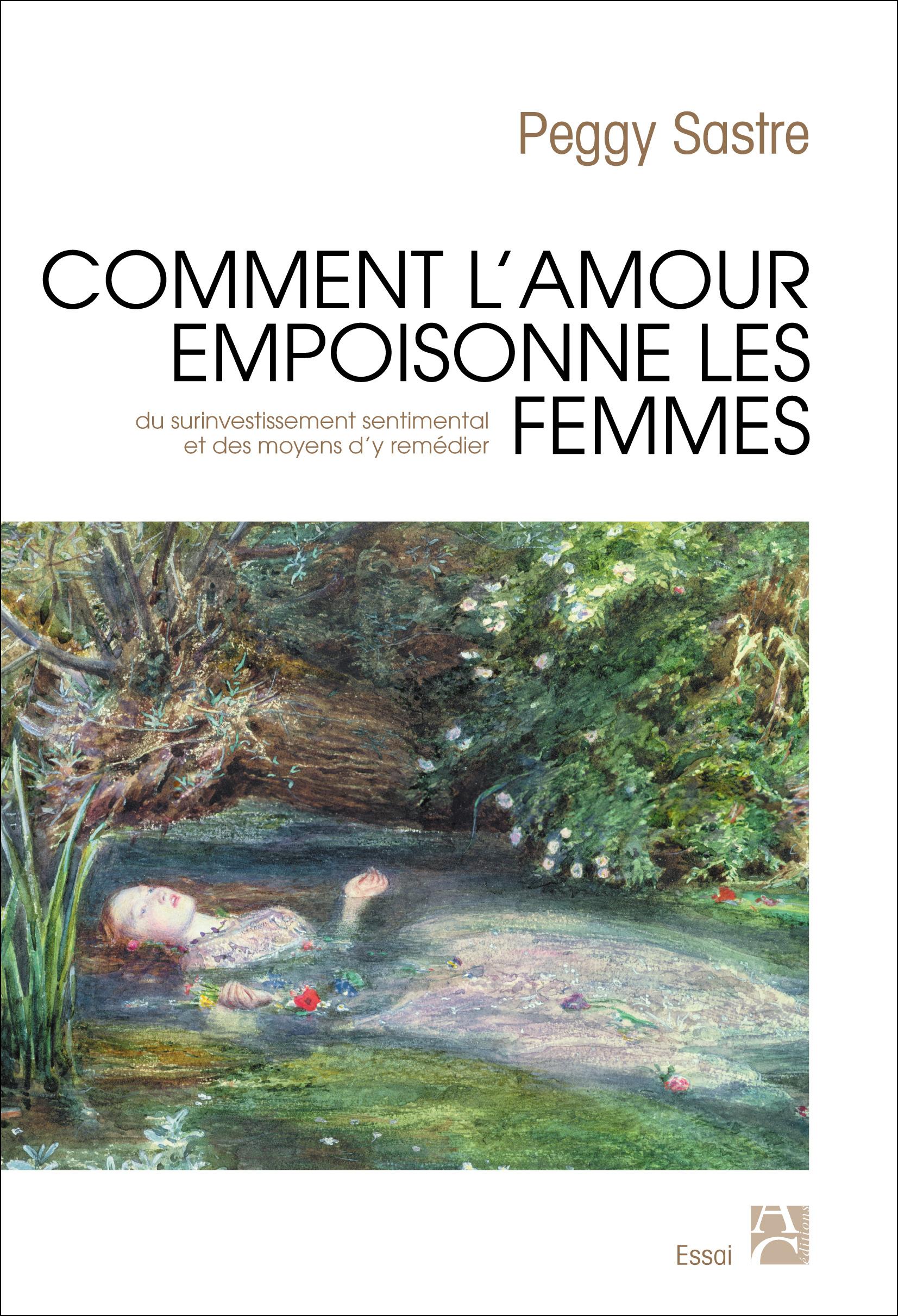 COMMENT L'AMOUR EMPOISONNE LES FEMMES - DU SURINVESTISSEMENT SENTIMENTAL DES FEMMES ET DES MOYENS