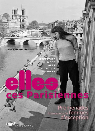 ELLES, CES PARISIENNES - PROMENADES A LA RENCONTRE DE FEMMES D'EXCEPTION