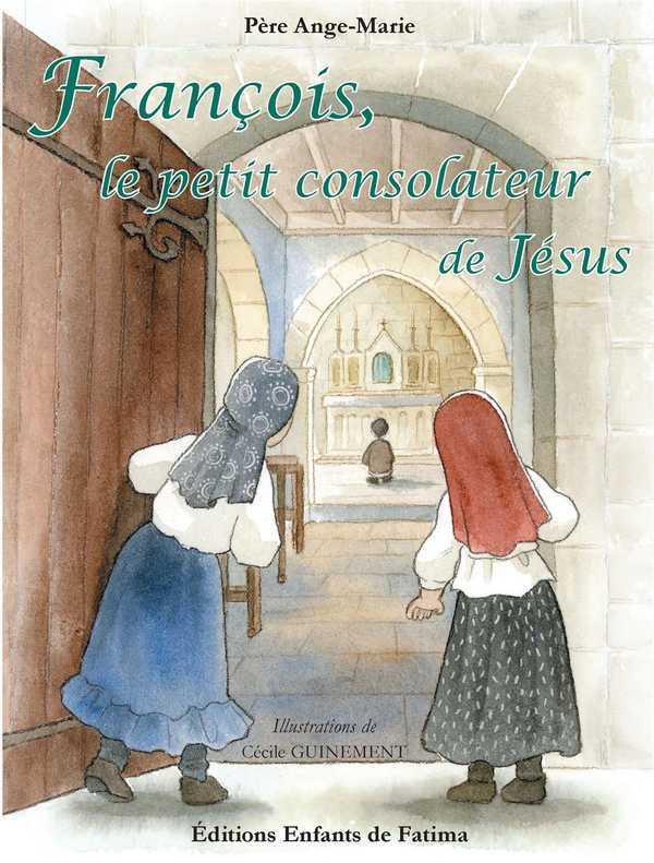 FRANCOIS, LE PETIT CONSOLATEUR DE JESUS