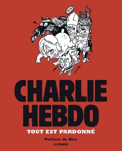 TOUT EST PARDONNE - CHARLIE HEBDO