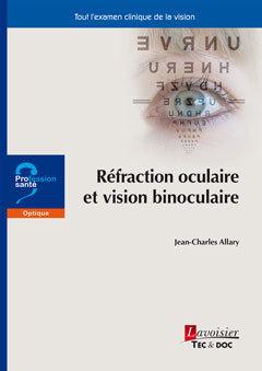 REFRACTION OCULAIRE ET VISION BINOCULAIRE (COLLECTION PROFESSION SANTE)