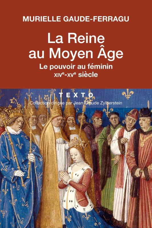 LA REINE AU MOYEN-AGE LE POUVOIR AU FEMININ XIVEME-XVEME SIECLE