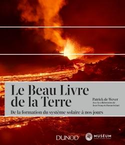 LE BEAU LIVRE DE LA TERRE - 2E ED. - DE LA FORMATION DU SYSTEME SOLAIRE A NOS JOURS