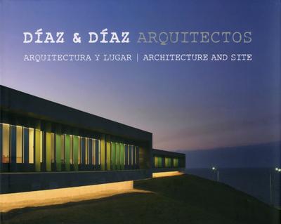 DIAZ & DIAZ ARQUITECTOS - ARCHITECTURA Y LUGAR - ARCHITECTURE AND SITE