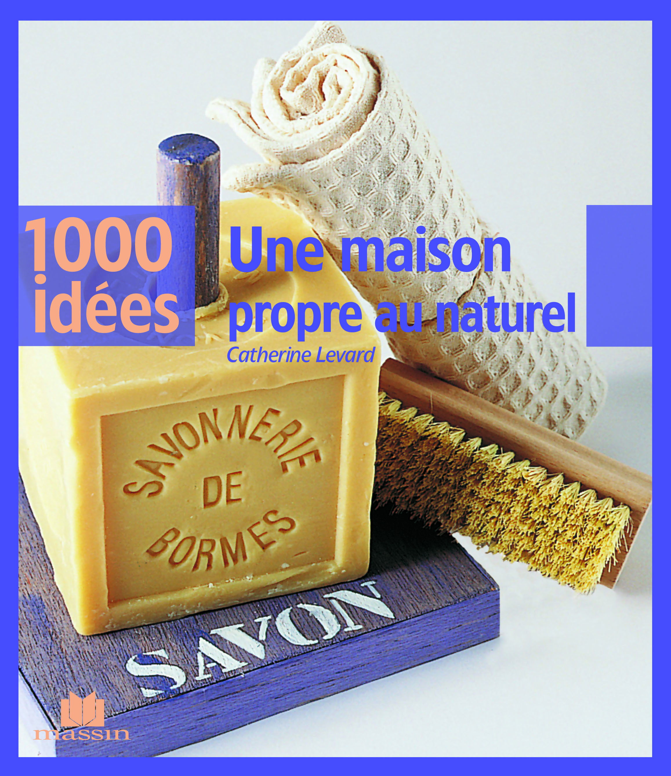 1000 IDEES UNE MAISON PROPRE AU NATUREL
