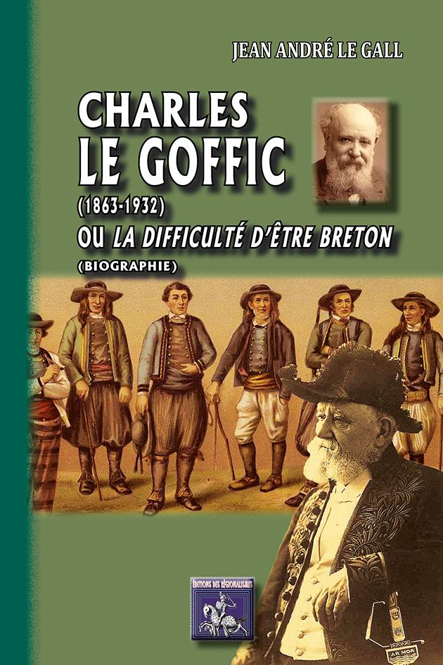 CHARLES LE GOFFIC (1863-1932) OU LA DIFFICULTE D'ETRE BRETON (BIOGRAPHIE)