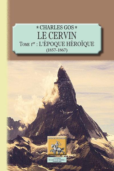 LE CERVIN (TOME 1 : L'EPOQUE HEROIQUE, 1857-1867)