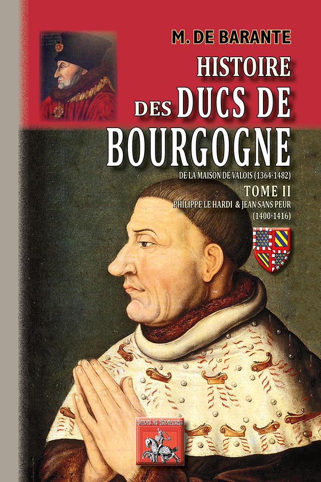 HISTOIRE DES DUCS DE BOURGOGNE  T2 : PHILIPPE-LE-HARDI & JEAN-SAN-PEUR (1400-1416)