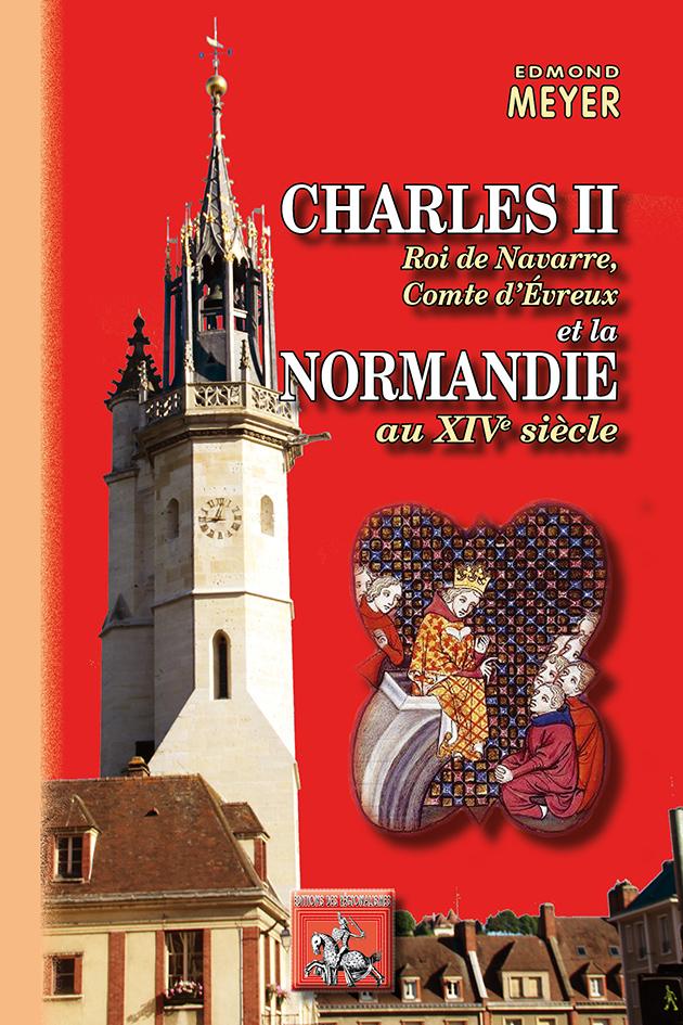 CHARLES II ROI DE NAVARRE, COMTE D'EVREUX ET LA NORMANDIE AU XIVE SIECLE
