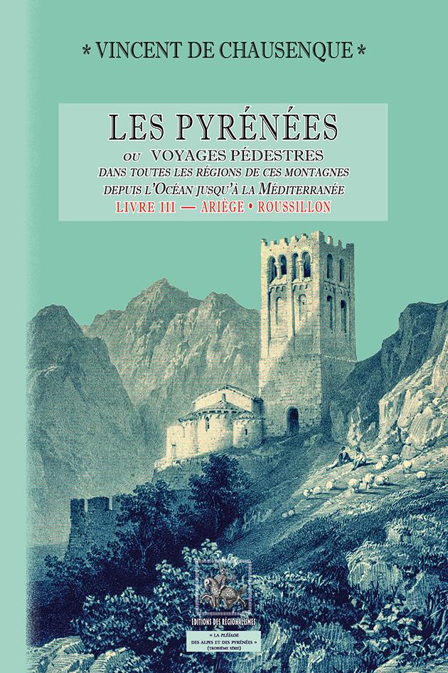 LES PYRENEES OU VOYAGE PEDESTRE DANS TOUTES LES REGIONS... (LIVRE 3 : ARIEGE-ROUSSILLON)