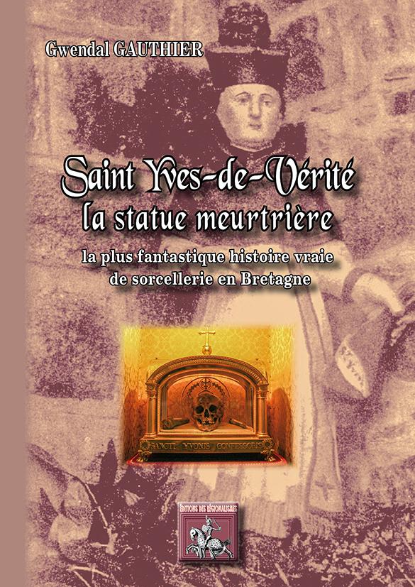 SAINT YVES DE VERITE, LA STATUE MEURTRIERE (LA PLUS FANTASTIQUE HISTOIRE VRAIE DE SORCELLERIE EN