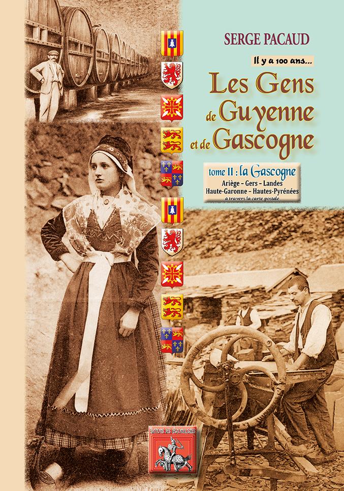 LES GENS DE GUYENNE & GASCOGNE... IL Y A 100 ANS - TOME 2 : LA GASCOGNE (ARIEGE, GERS, LAN