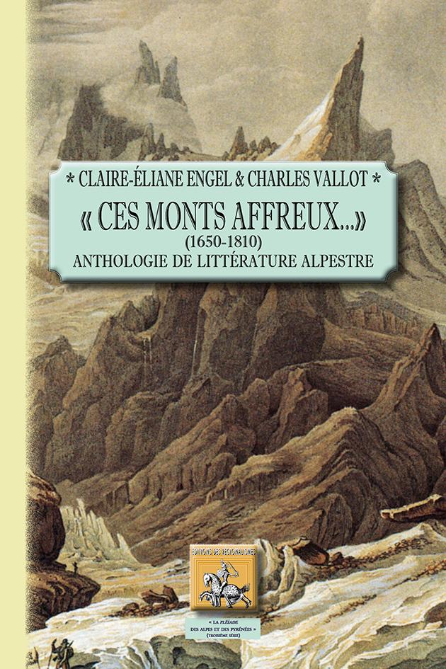 - CES MONTS AFFREUX... - (1650-1810) ANTHOLOGIE DE LITTERATURE ALPESTRE