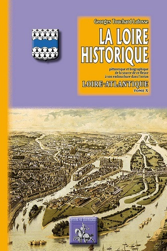 LA LOIRE HISTORIQUE (TOME X) : LA LOIRE-ATLANTIQUE
