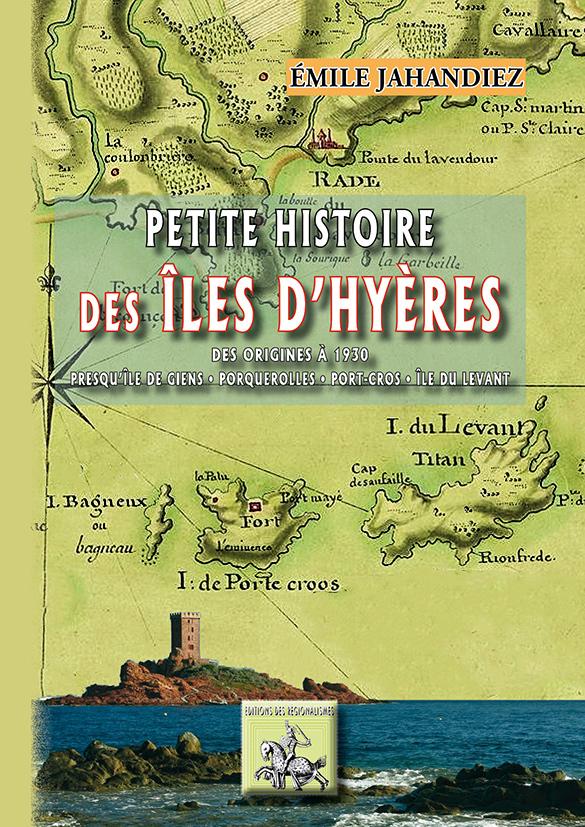 PETITE HISTOIRE DES ILES D'HYERES (DES ORIGINES A 1930)