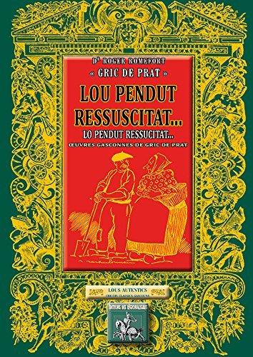 LOU PENDUT RESSUSCITAT... OEUVRES GASCONNES DE GRIC DE PRAT