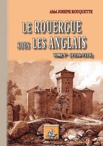 LE ROUERGUE SOUS LES ANGLAIS (TOME 1) (1356-1370)