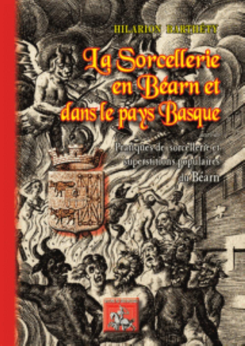 LA SORCELLERIE EN BEARN & DANS LE PAYS BASQUE, SUIVI DE : PRATIQUES DE SORCELLERIE... EN BEARN