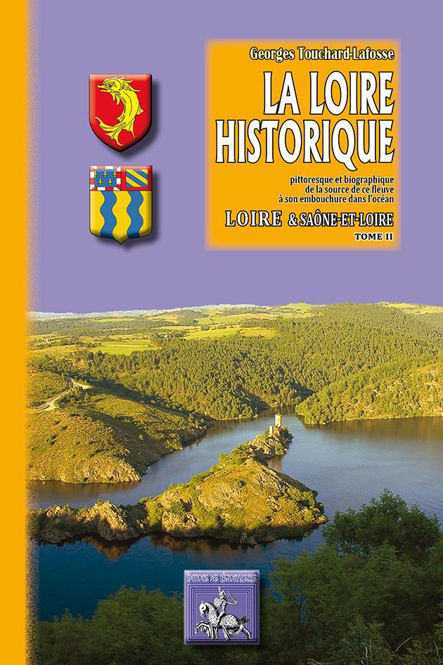 LA LOIRE HISTORIQUE (TOME II) : LOIRE, SAONE-ET-LOIRE
