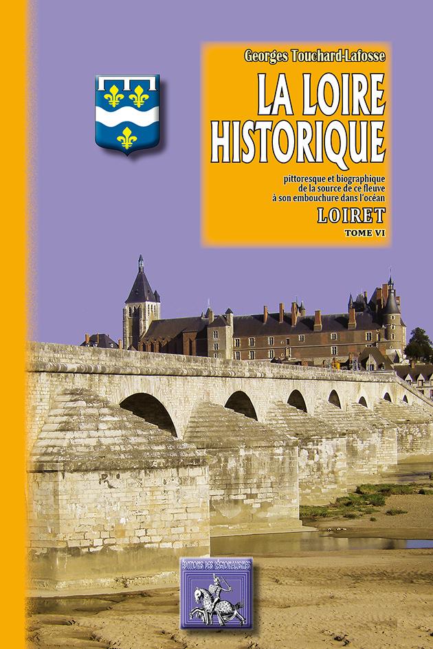 LA LOIRE HISTORIQUE (TOME 6) : LE LOIRET