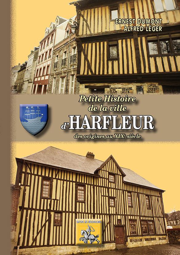 PETITE HISTOIRE DE LA VILLE D'HARFLEUR (DES ORIGINES AU XIXE SIECLE)