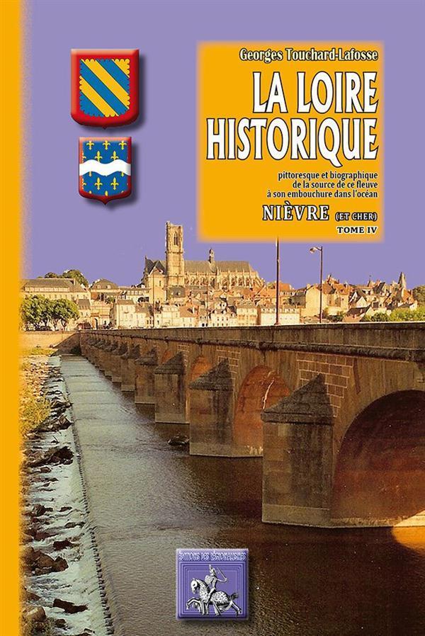 LA LOIRE HISTORIQUE (TOME IV) : NIEVRE (& CHER)