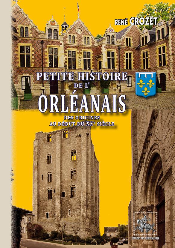 PETITE HISTOIRE DE L'ORLEANAIS (DES ORIGINES AU XXE SIECLE)