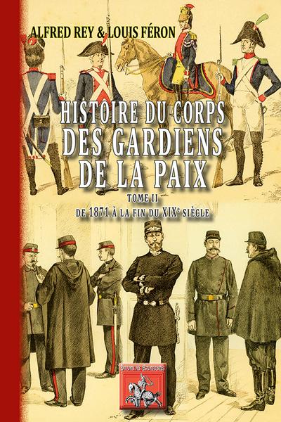 HISTOIRE DU CORPS DES GARDIENS DE LA PAIX (T2 : DU MOYEN-AGE A LA COMMUNE DE 1871)