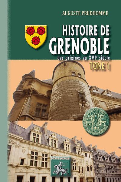 HISTOIRE DE GRENOBLE (TOME 1 : DES ORIGINES AU XVIE SIECLE)