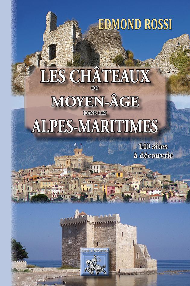 LES CHATEAUX DU MOYEN AGE DES ALPES-MARITIMES