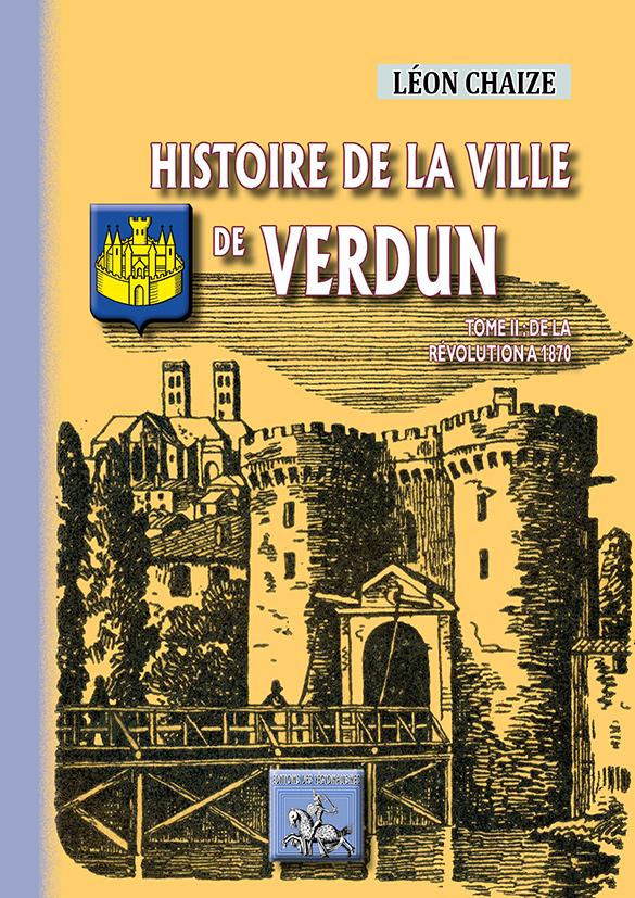 HISTOIRE DE LA VILLE DE VERDUN (TOME 2 : DE 1789 A 1870)