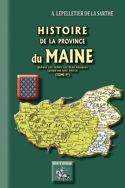 HISTOIRE DE LA PROVINCE DU MAINE (DEPUIS LES TEMPS LES PLUS RECULES JUSQU'AU XIXE SIECLE) - TO