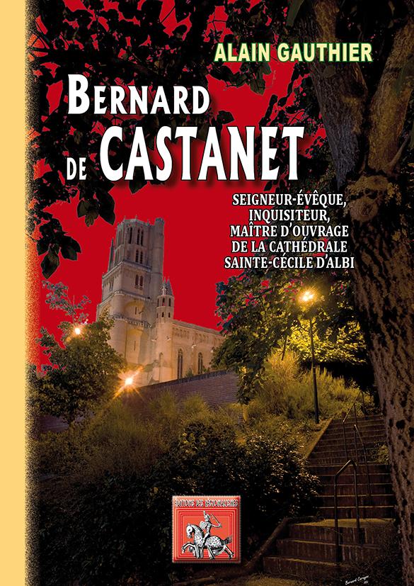BERNARD DE CASTANET, SEIGNEUR-EVEQUE, INQUISITEUR, MAITRE D'OUVRAGE DE LA CATHEDRALE D'ALB
