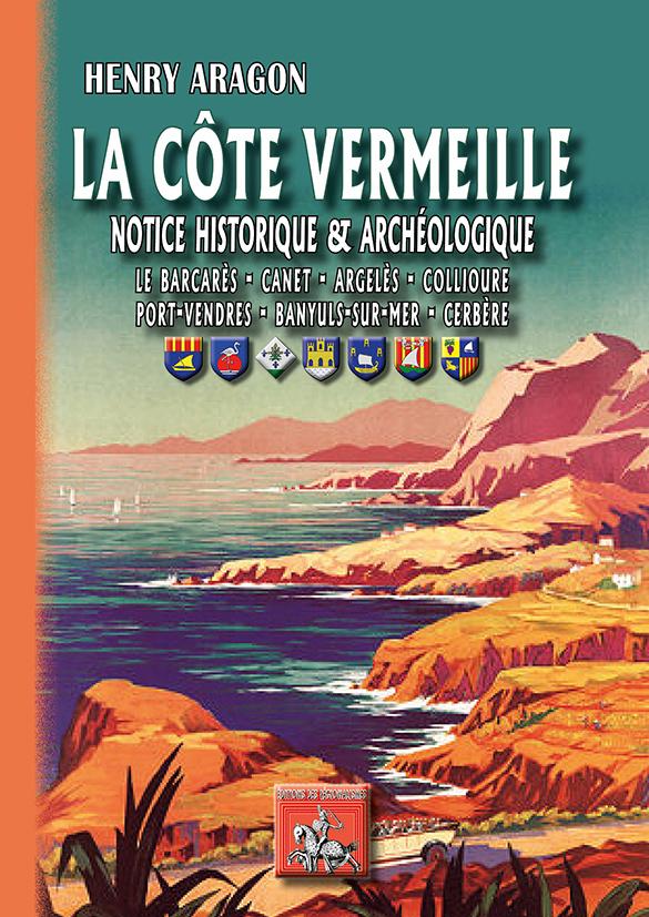LA COTE VERMEILLE NOTICE HISTOR. & ARCHEOLOG. (BARCARES, CANET, COLLIOURE, PORT-VENDRES,