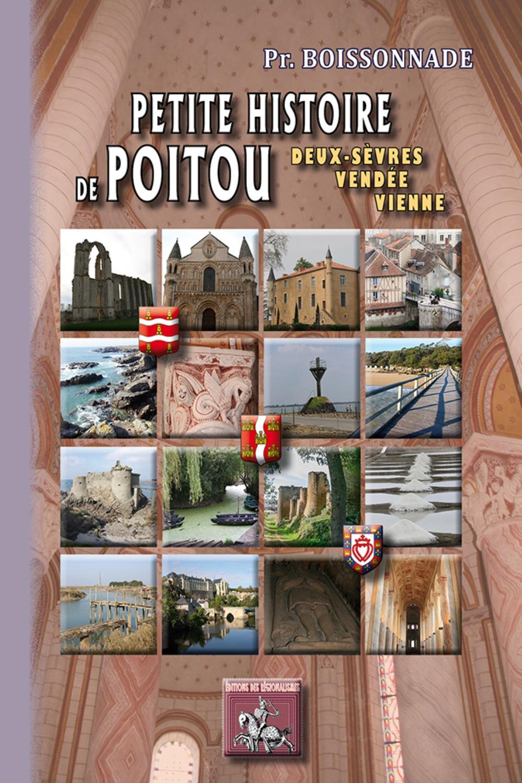 PETITE HISTOIRE DE POITOU (DEUX-SEVRES, VENDEE, VIENNE)