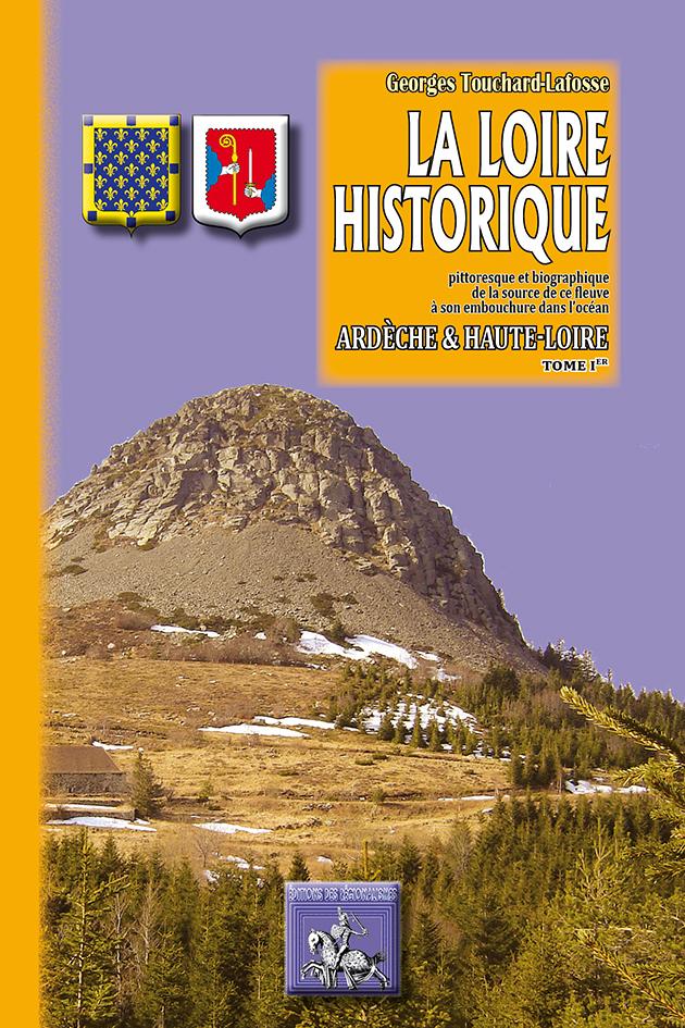 LA LOIRE HISTORIQUE (TOME IER) : ARDECHE, HAUTE-LOIRE