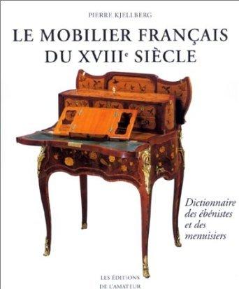 LE MOBILIER FRANCAIS DU XVIIIE SIECLE DICTIONNAIRE DES EBENISTES ET DES MENUISIERS