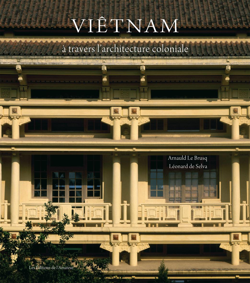 VIETNAM A TRAVERS L ARCHITECTURE COLONIALE (2ED)