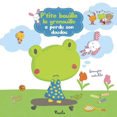 UNE HISTOIRE D'EMOTIONS/P'TITE BOUILLE LA GRENOUILLE A PERDU SON DOUDOU