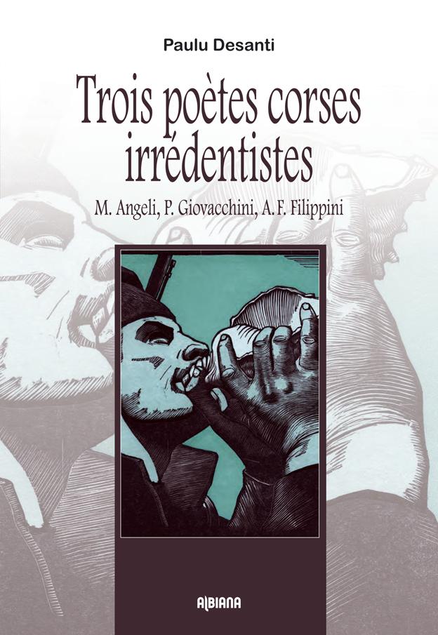 TROIS POETES CORSES IRREDENTISTES : M. ANGELI, P. GIOVACCHINI, A. F. FILIPPINI