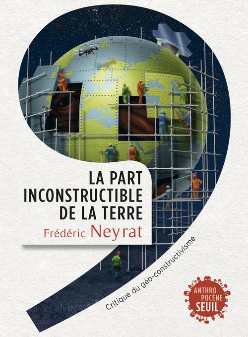 LA PART INCONSTRUCTIBLE DE LA TERRE. CRITIQUE DU GEO-CONSTRUCTIVISME